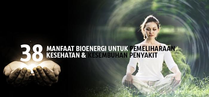 99 Manfaat Bioenergi untuk pemeliharaan KESEHATAN dan PENYEMBUHAN PENYAKIT