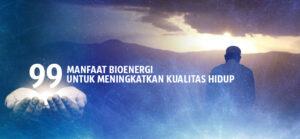 99 MANFAAT BIOENERGI UNTUK MENINGKATKAN KUALITAS HIDUP ANDA