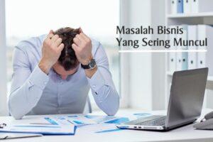 Masalah Bisnis Yang Sering Muncul