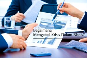 Mengatasi Krisis Dalam Bisnis
