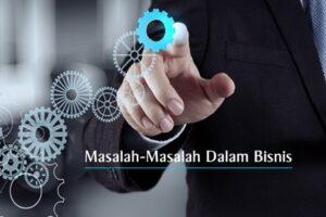 Masalah-Masalah Dalam Bisnis